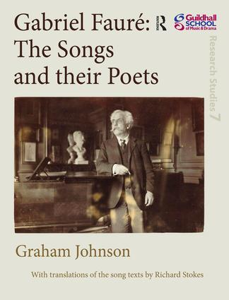 Gabriel Fauré: The Songs and their Poets: 1st Edition (Hardback) book cover