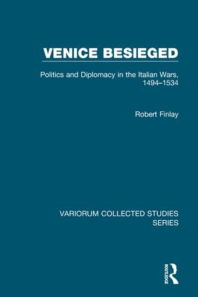 Venice Besieged: Politics and Diplomacy in the Italian Wars, 1494–1534, 1st Edition (Hardback) book cover