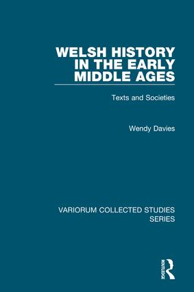 Welsh History in the Early Middle Ages: Texts and Societies, 1st Edition (Hardback) book cover