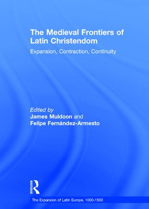 The Medieval Frontiers of Latin Christendom: Expansion, Contraction, Continuity, 1st Edition (Hardback) book cover