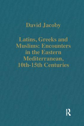 Latins, Greeks and Muslims: Encounters in the Eastern Mediterranean, 10th-15th Centuries: 1st Edition (Hardback) book cover
