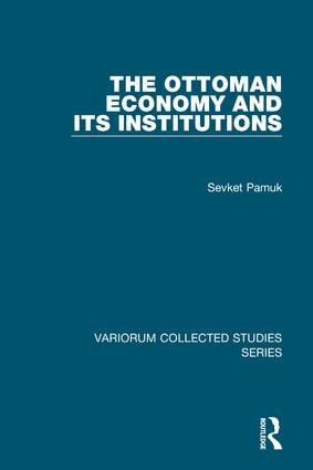 The Ottoman Economy and Its Institutions: 1st Edition (Hardback) book cover