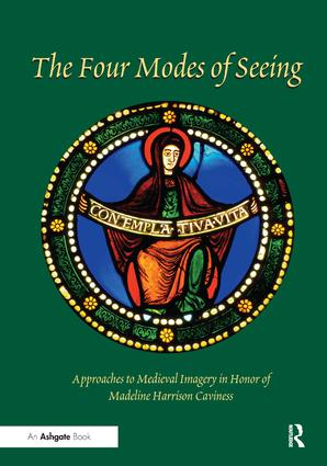 The Four Modes of Seeing: Approaches to Medieval Imagery in Honor of Madeline Harrison Caviness (Hardback) book cover