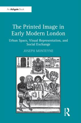 The Printed Image in Early Modern London: Urban Space, Visual Representation, and Social Exchange, 1st Edition (Hardback) book cover