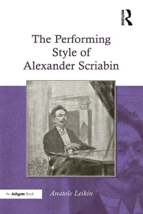 The Performing Style of Alexander Scriabin: 1st Edition (Hardback) book cover