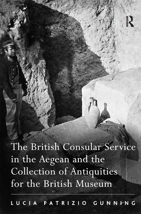 The British Consular Service in the Aegean and the Collection of Antiquities for the British Museum (Hardback) book cover