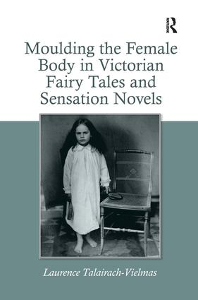 Moulding the Female Body in Victorian Fairy Tales and Sensation Novels: 1st Edition (Paperback) book cover