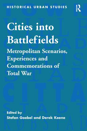Cities into Battlefields: Metropolitan Scenarios, Experiences and Commemorations of Total War, 1st Edition (Hardback) book cover