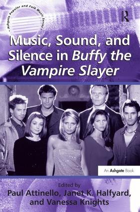 Music, Sound, and Silence in Buffy the Vampire Slayer (Hardback) book cover