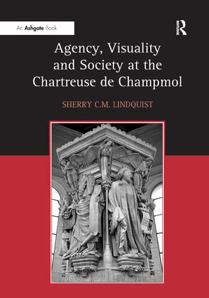 Agency, Visuality and Society at the Chartreuse de Champmol: 1st Edition (Hardback) book cover