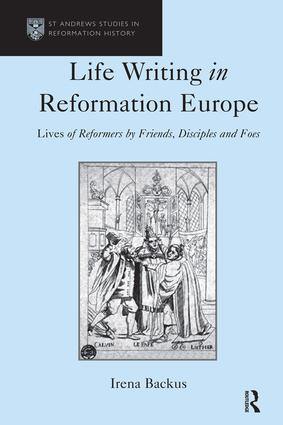 Life Writing in Reformation Europe: Lives of Reformers by Friends, Disciples and Foes, 1st Edition (Hardback) book cover