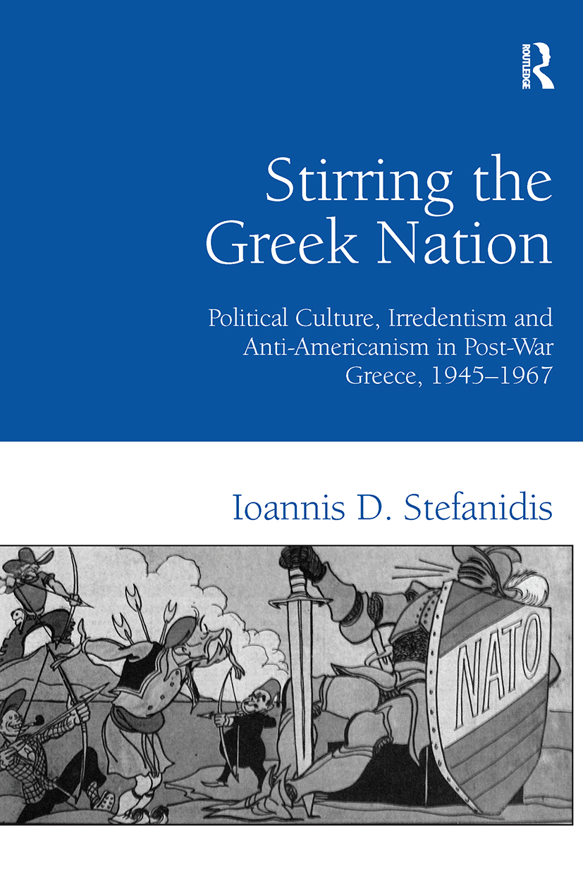 Stirring the Greek Nation: Political Culture, Irredentism and Anti-Americanism in Post-War Greece, 1945–1967, 1st Edition (Hardback) book cover