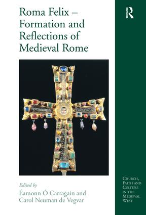 Roma Felix – Formation and Reflections of Medieval Rome: 1st Edition (Hardback) book cover