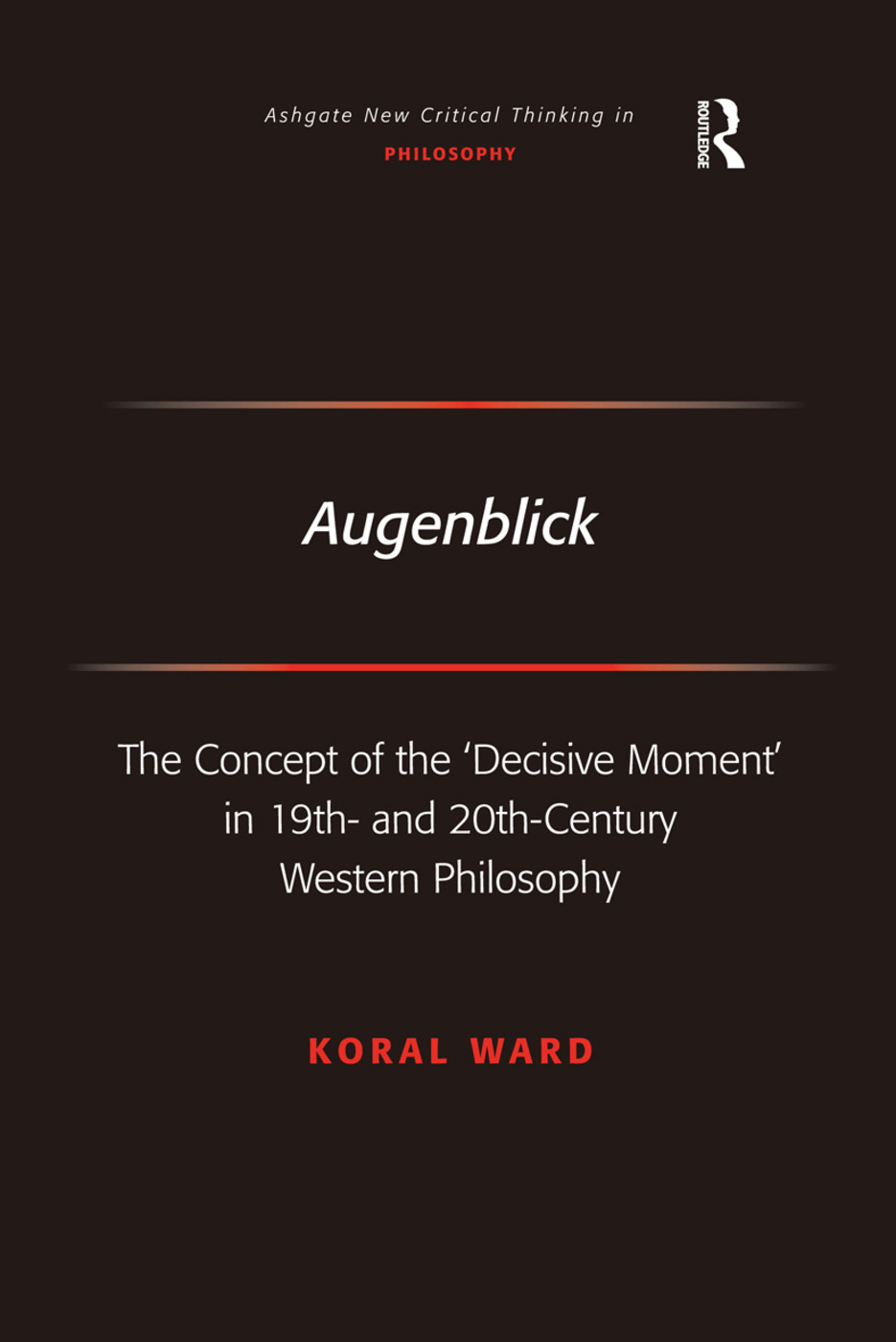 Augenblick: The Concept of the 'Decisive Moment' in 19th- and 20th-Century Western Philosophy, 1st Edition (Hardback) book cover