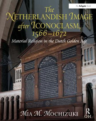The Netherlandish Image after Iconoclasm, 1566–1672: Material Religion in the Dutch Golden Age, 1st Edition (Hardback) book cover