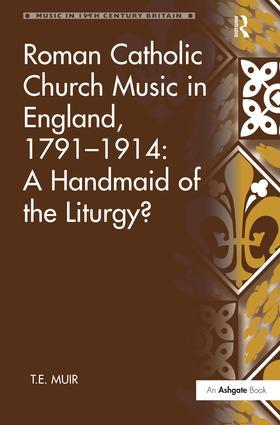 Roman Catholic Church Music in England, 1791–1914: A Handmaid of the Liturgy?: 1st Edition (Hardback) book cover