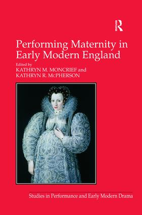 Performing Maternity in Early Modern England book cover