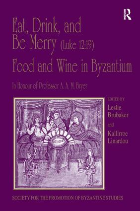Eat, Drink, and Be Merry (Luke 12:19) – Food and Wine in Byzantium: Papers of the 37th Annual Spring Symposium of Byzantine Studies, In Honour of Professor A.A.M. Bryer, 1st Edition (Hardback) book cover