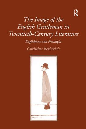 The Image of the English Gentleman in Twentieth-Century Literature: Englishness and Nostalgia (Hardback) book cover
