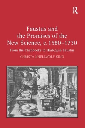 Faustus and the Promises of the New Science, c. 1580-1730: From the Chapbooks to Harlequin Faustus, 1st Edition (Hardback) book cover