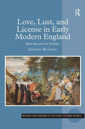 Love, Lust, and License in Early Modern England: Illicit Sex and the Nobility, 1st Edition (Hardback) book cover