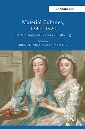 Material Cultures, 1740–1920: The Meanings and Pleasures of Collecting (Hardback) book cover