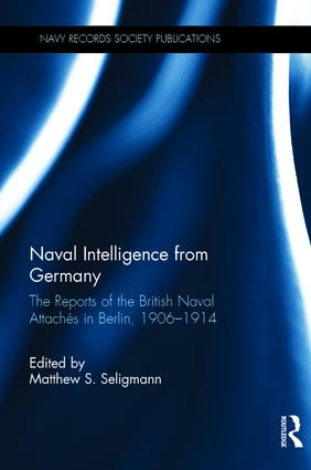 Naval Intelligence from Germany: The Reports of the British Naval Attachés in Berlin, 1906–1914, 1st Edition (Hardback) book cover
