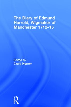 The Diary of Edmund Harrold, Wigmaker of Manchester 1712–15: 1st Edition (Hardback) book cover