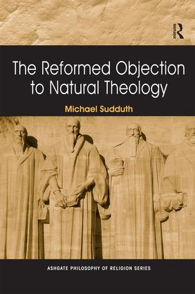 The Reformed Objection to Natural Theology (Hardback) book cover