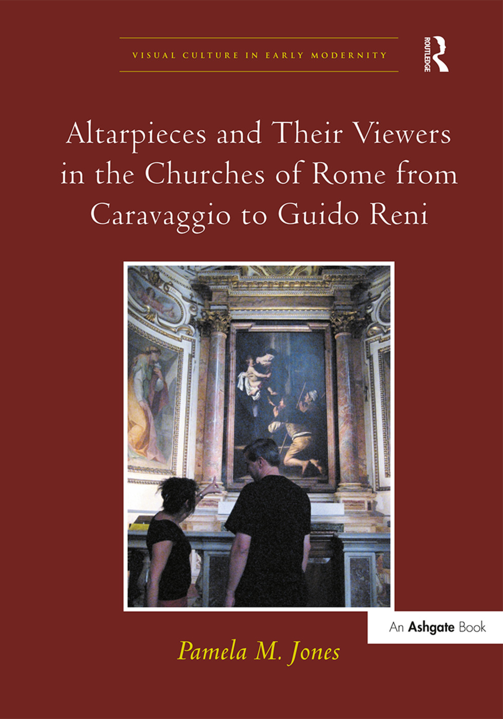 Altarpieces and Their Viewers in the Churches of Rome from Caravaggio to Guido Reni: 1st Edition (Hardback) book cover