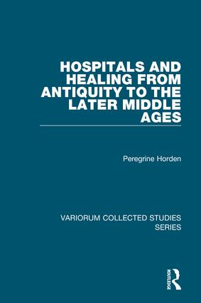 Hospitals and Healing from Antiquity to the Later Middle Ages