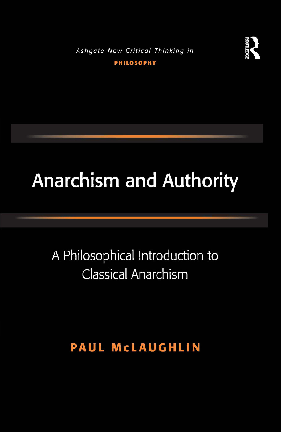 Anarchism and Authority: A Philosophical Introduction to Classical Anarchism, 1st Edition (Hardback) book cover