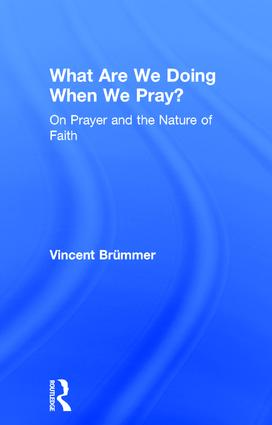 What Are We Doing When We Pray?: On Prayer and the Nature of Faith, 1st Edition (Hardback) book cover