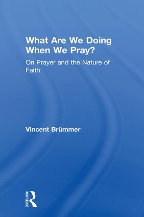 What Are We Doing When We Pray?: On Prayer and the Nature of Faith, 1st Edition (e-Book) book cover