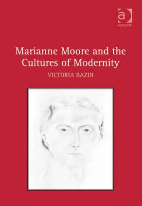 Marianne Moore and the Cultures of Modernity: 1st Edition (Hardback) book cover