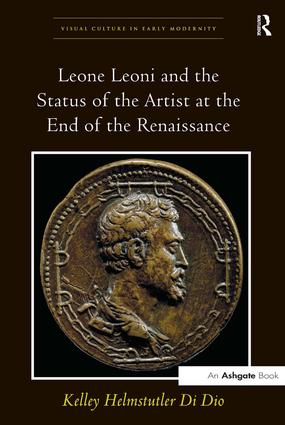 Leone Leoni and the Status of the Artist at the End of the Renaissance: 1st Edition (Hardback) book cover