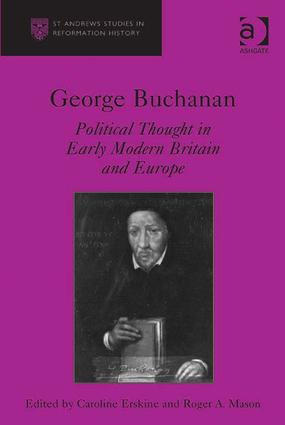 George Buchanan: Political Thought in Early Modern Britain and Europe, 1st Edition (Hardback) book cover