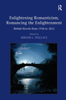 Enlightening Romanticism, Romancing the Enlightenment: British Novels from 1750 to 1832 (Hardback) book cover