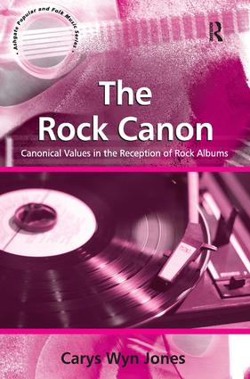 The Rock Canon: Canonical Values in the Reception of Rock Albums, 1st Edition (Hardback) book cover