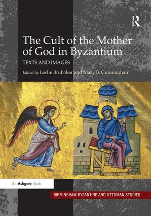 The Cult of the Mother of God in Byzantium: Texts and Images, 1st Edition (Hardback) book cover