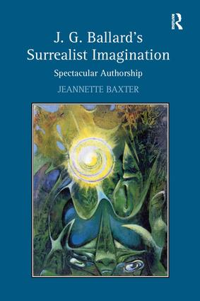 J.G. Ballard's Surrealist Imagination: Spectacular Authorship, 1st Edition (Hardback) book cover