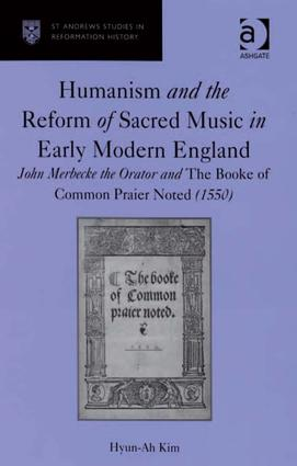 Humanism and the Reform of Sacred Music in Early Modern England: John Merbecke the Orator and The Booke of Common Praier Noted (1550), 1st Edition (Hardback) book cover