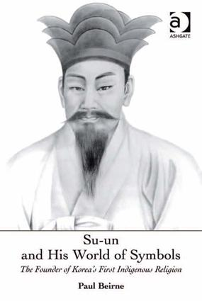 Su-un and His World of Symbols: The Founder of Korea's First Indigenous Religion, 1st Edition (Hardback) book cover