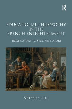 Educational Philosophy in the French Enlightenment: From Nature to Second Nature (Hardback) book cover
