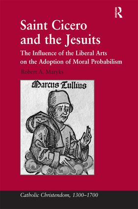 Saint Cicero and the Jesuits: The Influence of the Liberal Arts on the Adoption of Moral Probabilism book cover