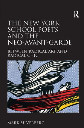 The New York School Poets and the Neo-Avant-Garde: Between Radical Art and Radical Chic, 1st Edition (Hardback) book cover