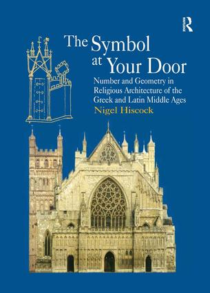 The Symbol at Your Door: Number and Geometry in Religious Architecture of the Greek and Latin Middle Ages, 1st Edition (Hardback) book cover
