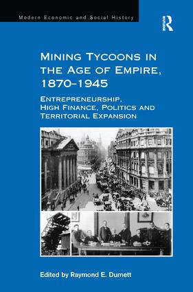 Mining Tycoons in the Age of Empire, 1870–1945: Entrepreneurship, High Finance, Politics and Territorial Expansion, 1st Edition (Paperback) book cover