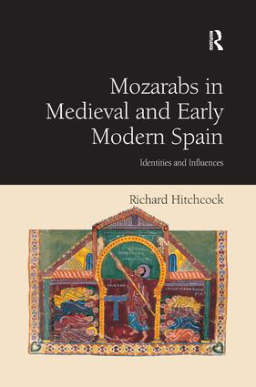 Mozarabs in Medieval and Early Modern Spain: Identities and Influences, 1st Edition (Hardback) book cover