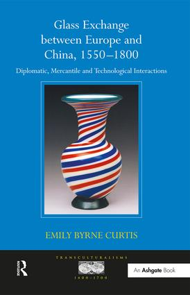 Glass Exchange between Europe and China, 1550–1800: Diplomatic, Mercantile and Technological Interactions book cover